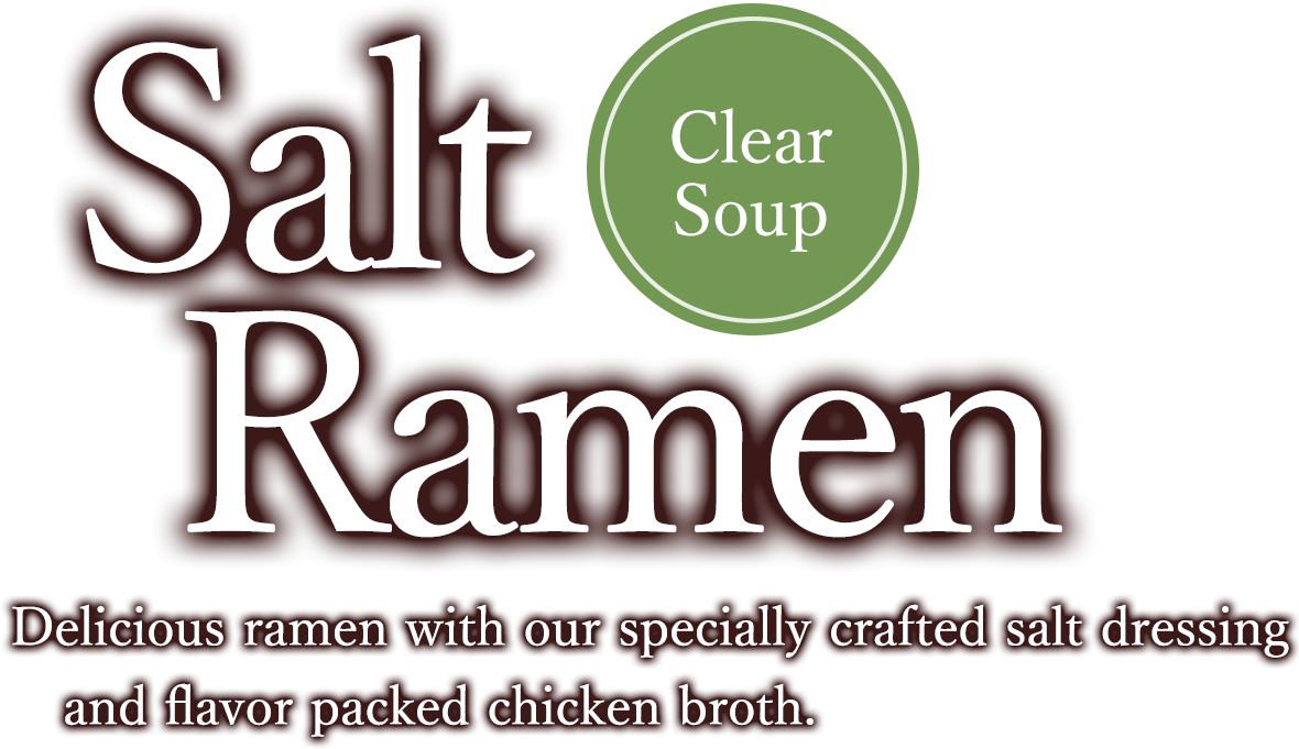Salt Ramen Delicious ramen with our specially crafted salt dressing and flavor packed chicken broth.